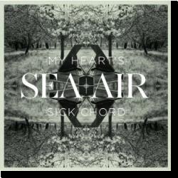 Cover: Sea + Air - My Heart's Sick Chord