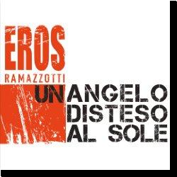 Cover: Eros Ramazzotti - Un Angelo Disteso A Sole