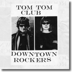 Cover: Tom Tom Club - Downtown Rockers