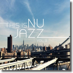 Cover: This Is Nu Jazz Vol. 3 - Various Artists