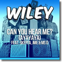Cover: Wiley feat. Skepta, JME & Ms D - Can You Hear Me? (Ayayaya)