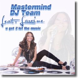 Cover: Mastermind DJ Team feat. Lareine - U Got 2 Let The Music