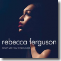 Cover:  Rebecca Ferguson - Teach Me How To Be Loved