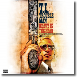 Cover: T.I. - Trouble Man - Heavy Is The Head