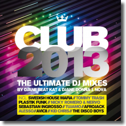 Cover: Club 2013 / The Ultimate DJ Mixes - Various Artists